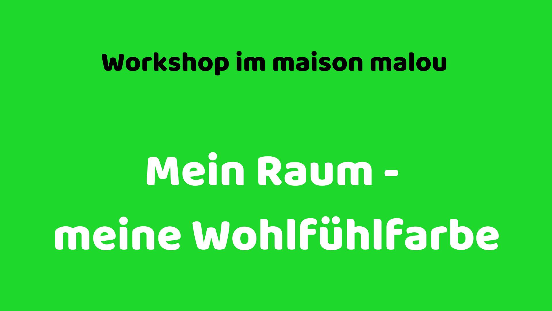 """Workshop """" mein Raum – meine Wohlfühlfarbe """""""