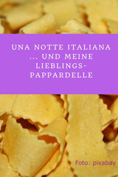 Una notte italiana… und meine Lieblings-Pappardelle